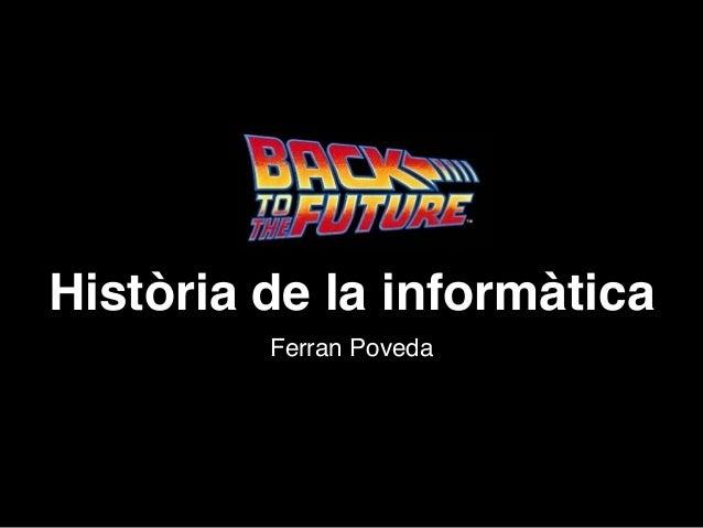 Història de la informàtica Ferran Poveda