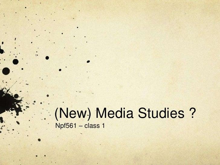 (New) Media Studies ?<br />Npf561 – class 1<br />