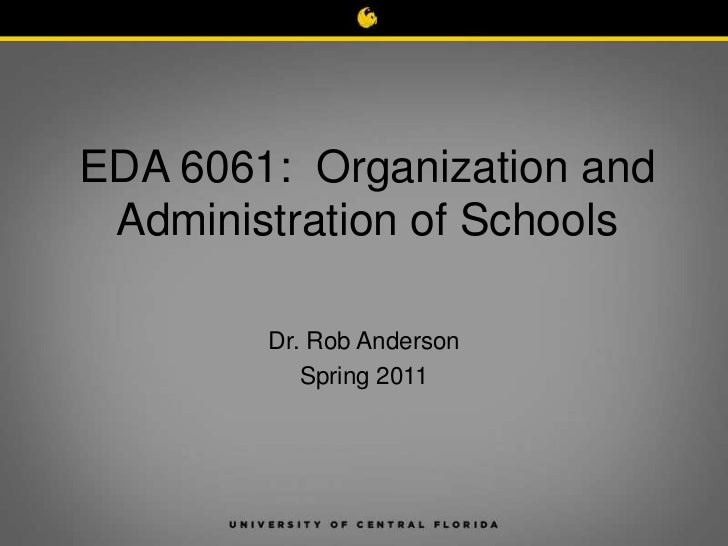 EDA 6061: Organization and Administration of Schools        Dr. Rob Anderson           Spring 2011