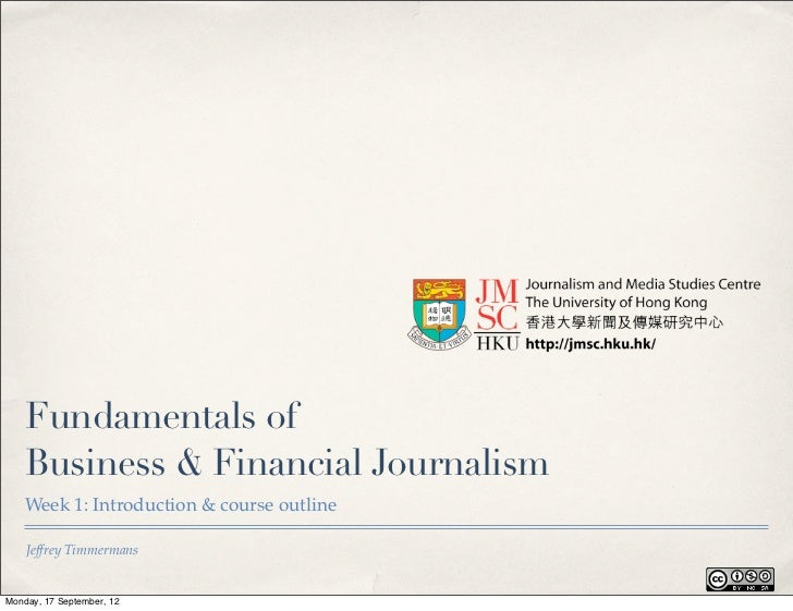 Fundamentals of    Business & Financial Journalism    Week 1: Introduction & course outline    Jeffrey TimmermansMonday, 1...