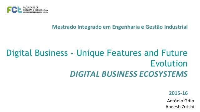 Mestrado Integrado em Engenharia e Gestão Industrial Digital Business - Unique Features and Future Evolution DIGITAL BUSIN...