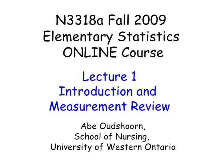 N3318a Fall 2009 Elementary Statistics  ONLINE Course Abe Oudshoorn, School of Nursing,  University of Western Ontario Lec...