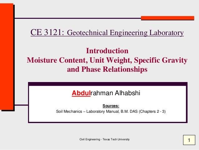 Civil Engineering - Texas Tech University CE 3121: Geotechnical Engineering Laboratory Introduction Moisture Content, Unit...