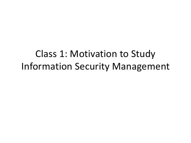 Class 1: Motivation to StudyInformation Security Management