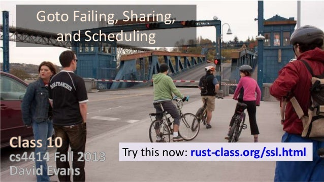 Goto Failing, Sharing, and Scheduling  Try this now: rust-class.org/ssl.html
