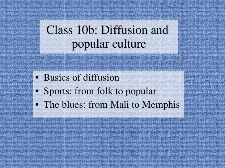 <ul><li>Basics of diffusion </li></ul><ul><li>Sports: from folk to popular </li></ul><ul><li>The blues: from Mali to Memph...
