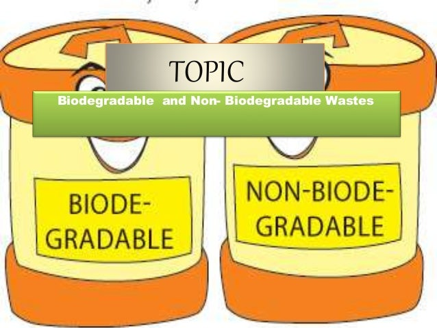 non biodegradable wastes Trash falls into one of two categories: either biodegradable or non-biodegradable while biodegradable waste will eventually break down and become part of.