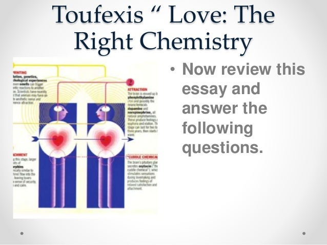 love the right chemistry essay by anastasia toufexis Rhetorical analysis love the right chemistry the article, love the right chemistry by anastasia toufexis attempts to explain the concept of love in a.