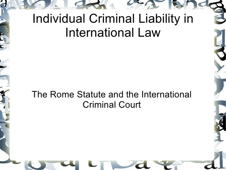 Individual Criminal Liability in       International LawThe Rome Statute and the International          Criminal Court