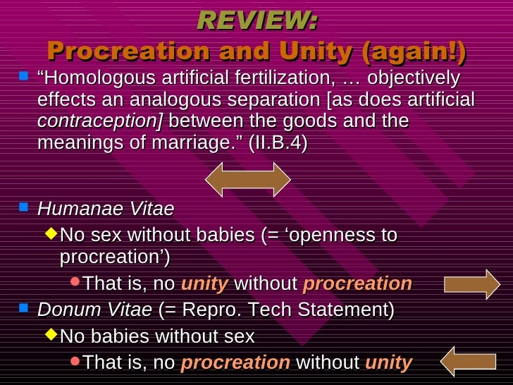 "REVIEW: Procreation and Unity (again!) <ul><li>"" Homologous artificial fertilization, … objectively effects an analogous s..."