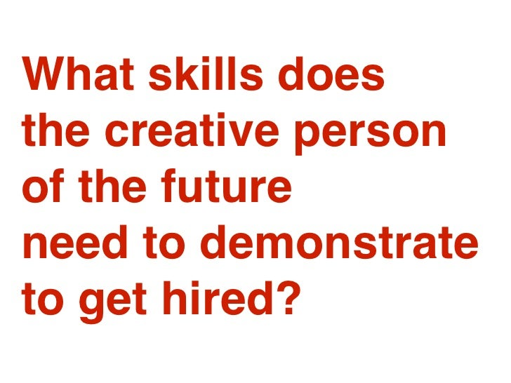 What skills does the creative person of the future need to demonstrate to get hired?