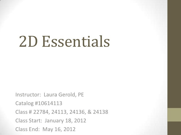 2D EssentialsInstructor: Laura Gerold, PECatalog #10614113Class # 22784, 24113, 24136, & 24138Class Start: January 18, 201...