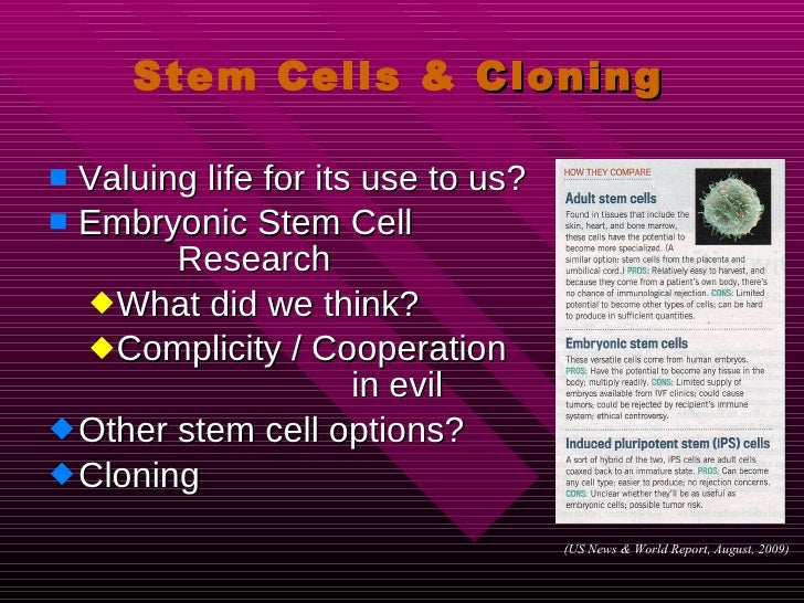 Stem Cells &  Cloning <ul><li>Valuing life for its use to us? </li></ul><ul><li>Embryonic Stem Cell  Research </li></ul><u...