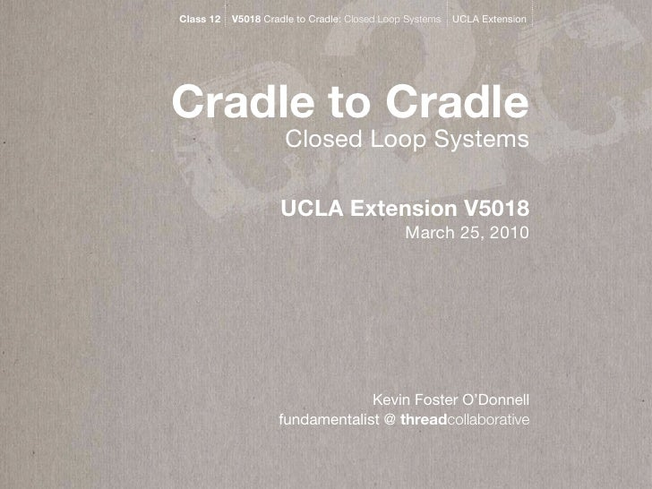 c 2c Class 12   V5018 Cradle to Cradle: Closed Loop Systems   UCLA Extension     Cradle to Cradle                      Clo...