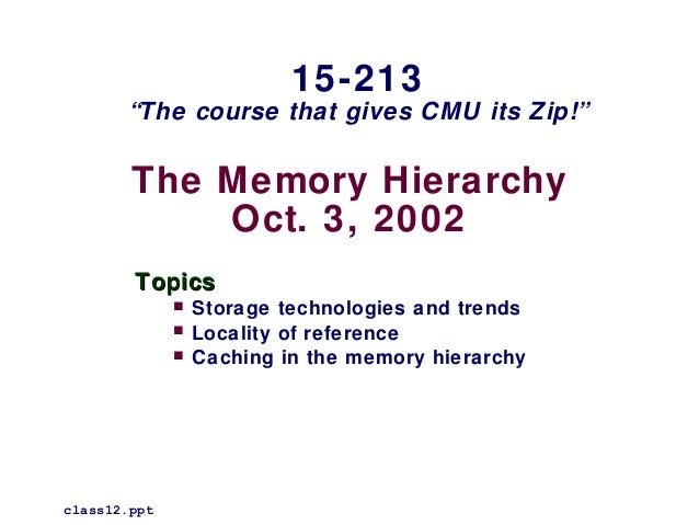 "15-213       ""The course that gives CMU its Zip!""        The Memory Hierarchy            Oct. 3, 2002        Topics       ..."