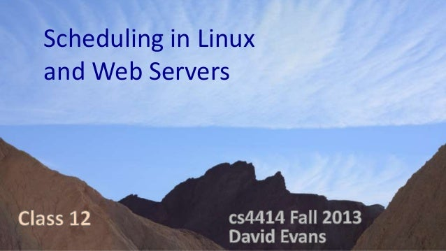 Scheduling in Linux and Web Servers