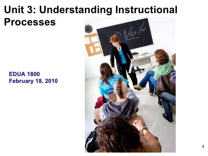Unit 3: Understanding Instructional  Processes   EDUA 1800 February 18, 2010