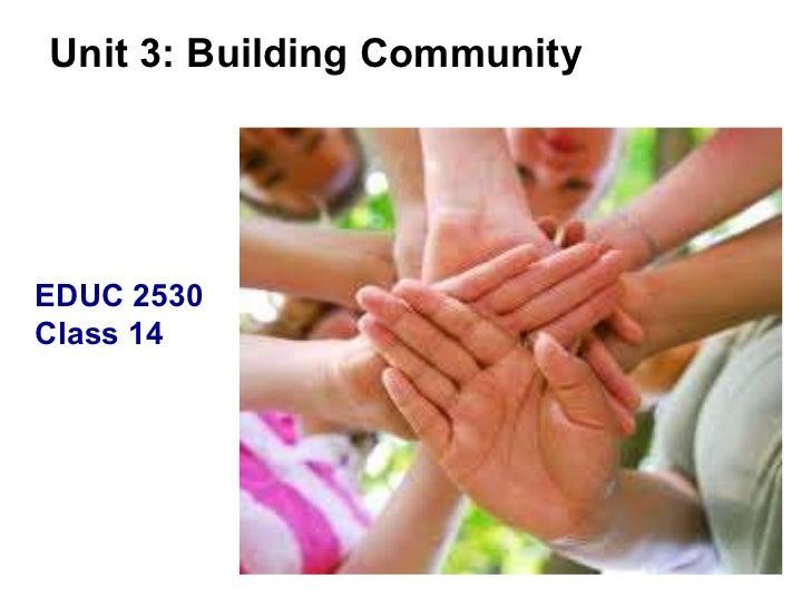Unit 3: Building Community EDUC 2530 Class 14