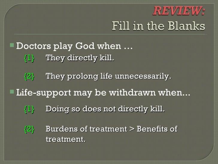 <ul><li>Doctors play God when … </li></ul><ul><li>Life-support may be withdrawn when... </li></ul>{1} They directly kill. ...