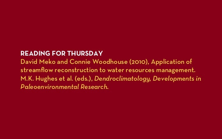 READING FOR THURSDAYDavid Meko and Connie Woodhouse (2010), Application ofstreamflow reconstruction to water resources mana...