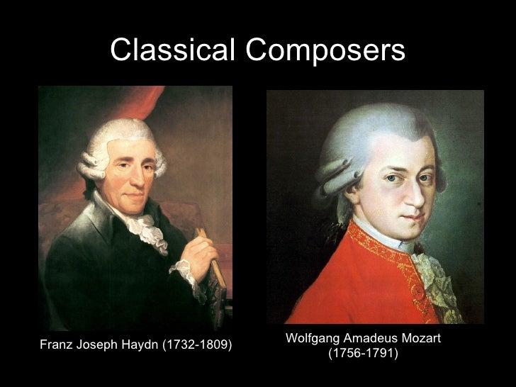 Classical Composers Franz Joseph Haydn (1732-1809) Wolfgang Amadeus Mozart (1756-1791)