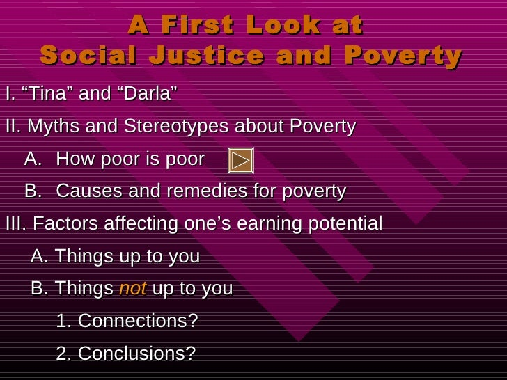 "A First Look at  Social Justice and Poverty <ul><li>I. ""Tina"" and ""Darla"" </li></ul><ul><li>II. Myths and Stereotypes abou..."
