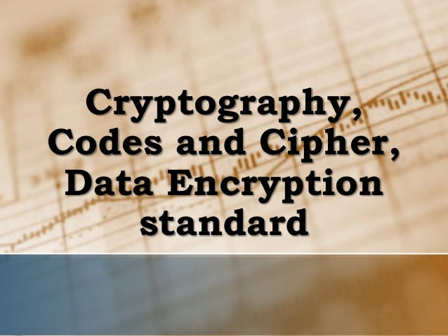 Cryptography, Codes and Cipher, Data Encryption standard