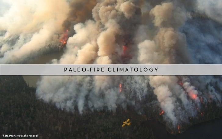 PALEO-FIRE CLIMATOLOGYPhotograph: Kurt Schierenbeck