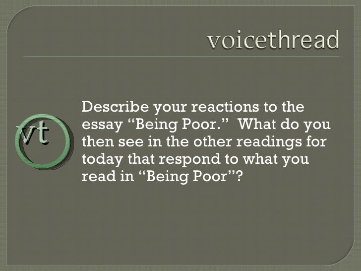 "Describe your reactions to the essay ""Being Poor.""  What do you then see in the other readings for today that respond to w..."