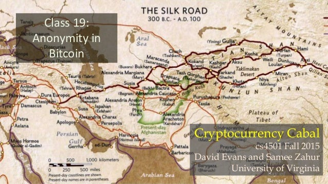 Class 19: Anonymity in Bitcoin Cryptocurrency Cabal cs4501 Fall 2015 David Evans and Samee Zahur University of Virginia