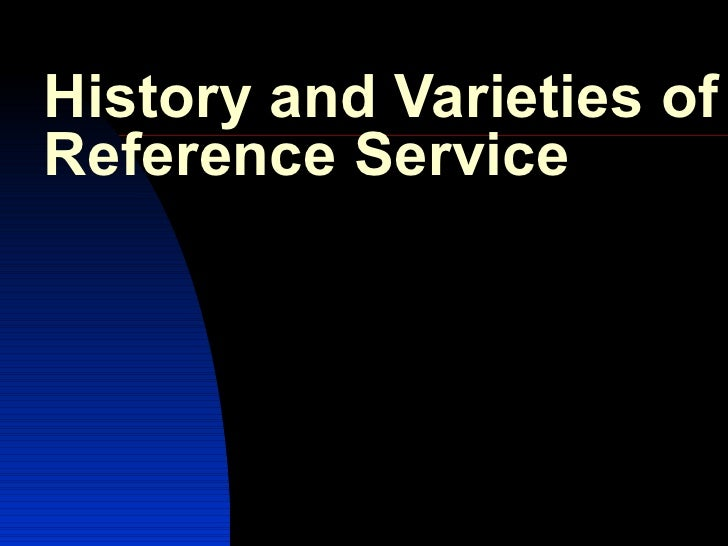 History and Varieties of Reference Service