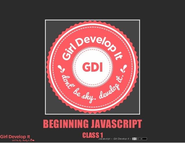BEGINNING JAVASCRIPT CLASS 1Javascript ~ Girl Develop It ~