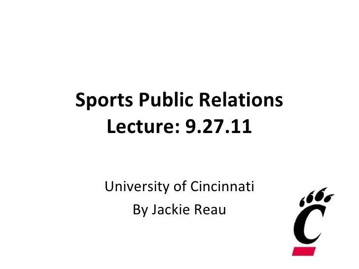 Sports Public Relations Lecture: 9.27.11 University of Cincinnati By Jackie Reau