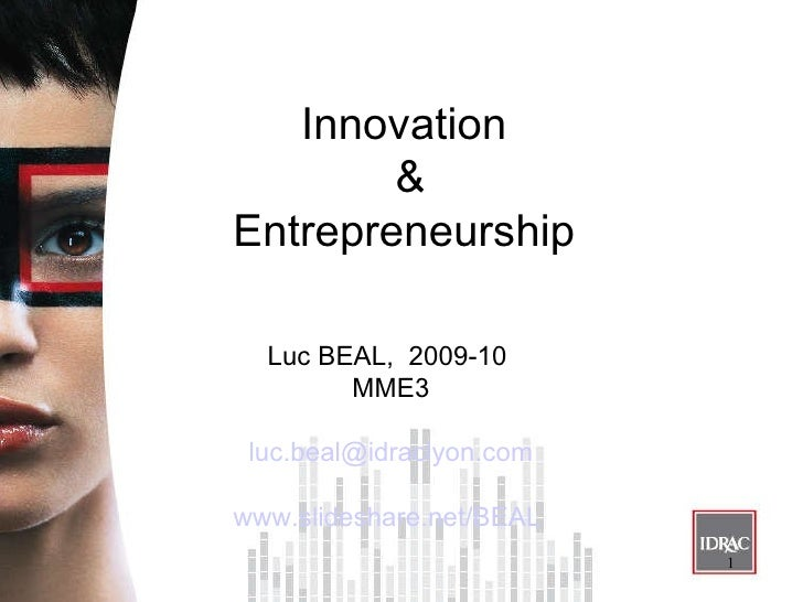 Innovation & Entrepreneurship <ul><li>Luc BEAL,  2009-10  </li></ul><ul><li>MME3 </li></ul><ul><li>[email_address] </li></...