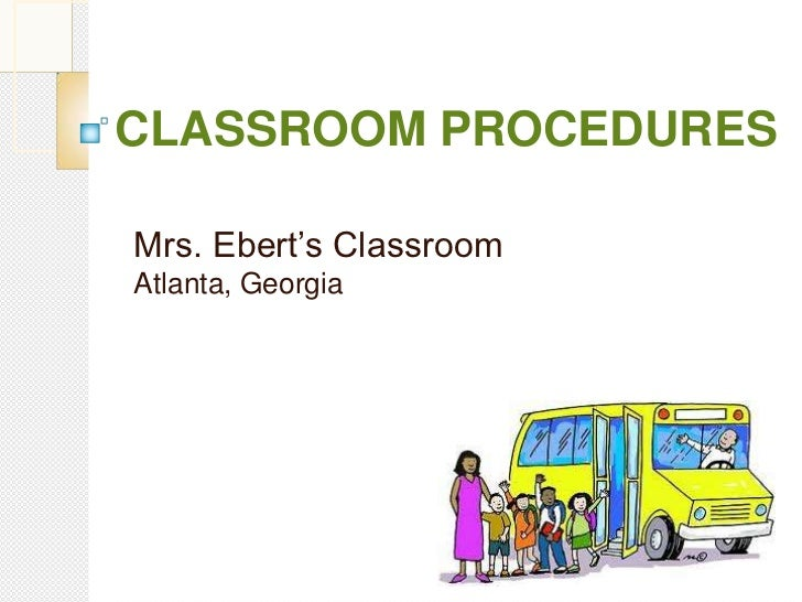 CLASSROOM PROCEDURESMrs. Ebert's ClassroomAtlanta, Georgia
