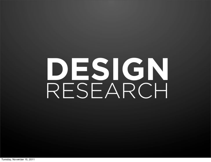 DESIGN                             RESEARCHTuesday, November 15, 2011