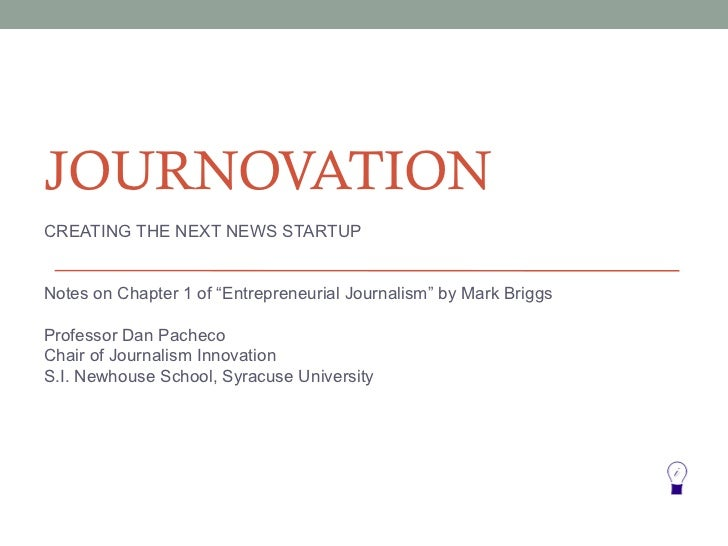 """JOURNOVATIONCREATING THE NEXT NEWS STARTUPNotes on Chapter 1 of """"Entrepreneurial Journalism"""" by Mark BriggsProfessor Dan P..."""