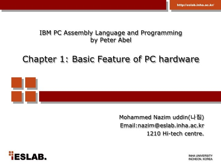 IBM PC Assembly Language and Programming by Peter AbelChapter 1: Basic Feature of PC hardware<br />Mohammed Nazimuddin(나짐)...