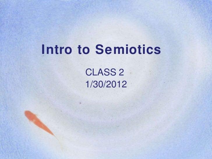 Intro to Semiotics  CLASS 2  1/30/2012