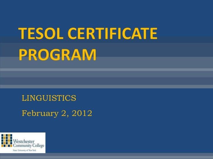 TESOL CERTIFICATEPROGRAMLINGUISTICSFebruary 2, 2012