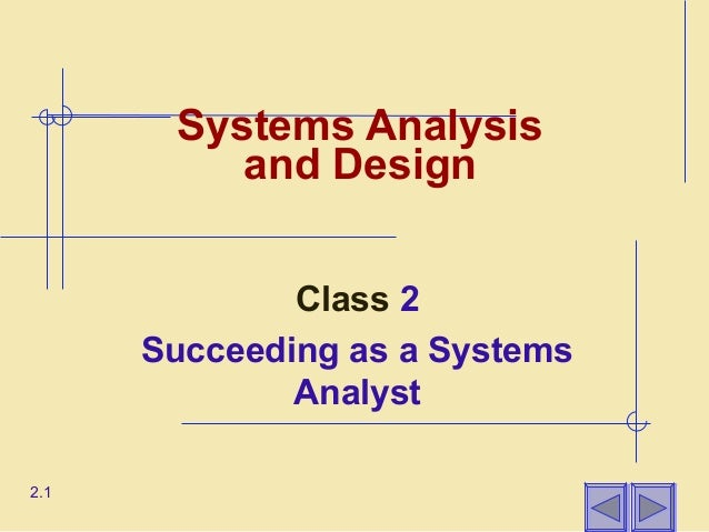 Systems Analysis          and Design              Class 2      Succeeding as a Systems              Analyst2.1