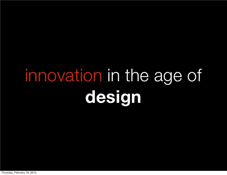 innovation in the age of                           design   Thursday, February 18, 2010