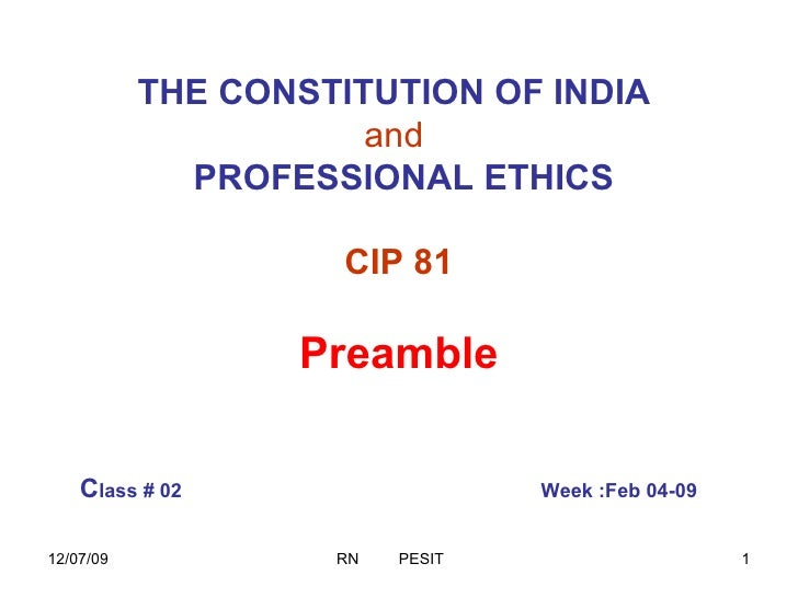 THE CONSTITUTION OF INDIA   and     PROFESSIONAL ETHICS CIP 81 Preamble C lass # 02   Week :Feb 04-09
