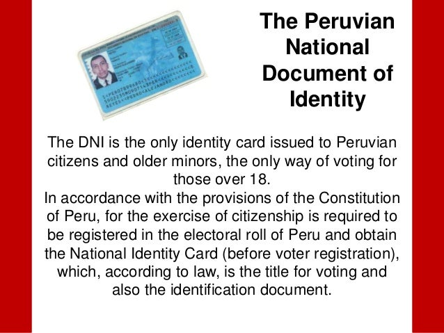The PeruvianNationalDocument ofIdentityThe DNI is the only identity card issued to Peruviancitizens and older minors, the ...