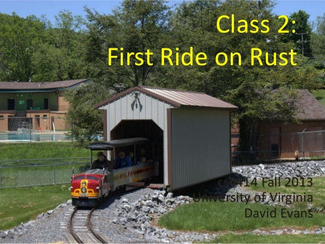 Class 2: First Ride on Rust cs4414 Fall 2013 University of Virginia David Evans