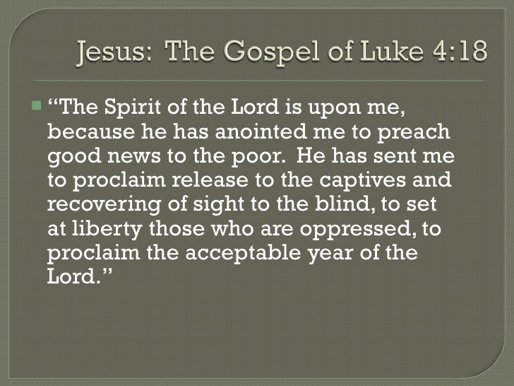 "<ul><li>"" The Spirit of the Lord is upon me, because he has anointed me to preach good news to the poor.  He has sent me t..."