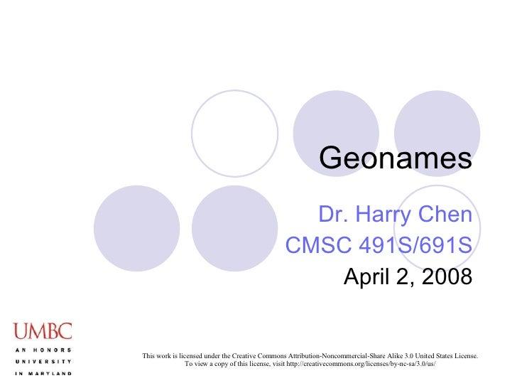 Geonames Dr. Harry Chen CMSC 491S/691S April 2, 2008