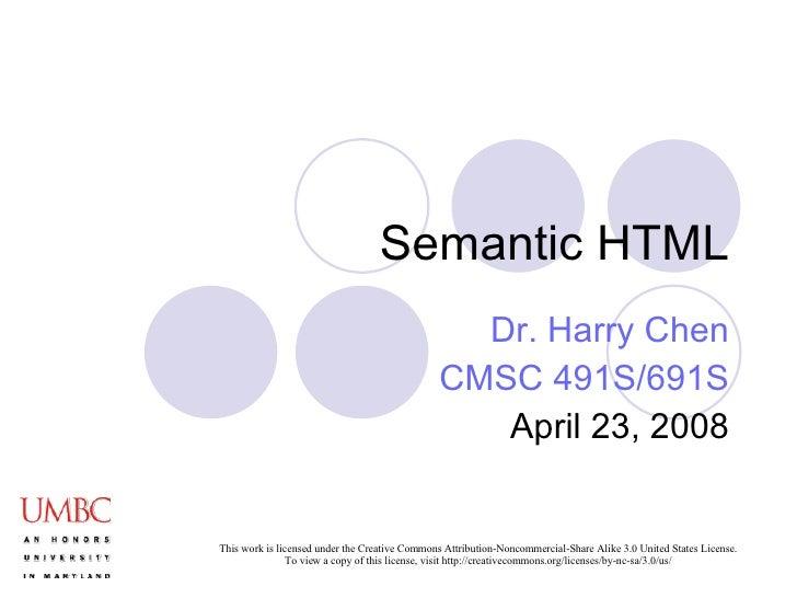 Semantic HTML Dr. Harry Chen CMSC 491S/691S April 23, 2008