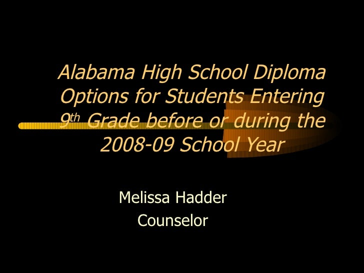 Melissa Hadder Counselor Alabama High School Diploma Options for Students Entering 9 th  Grade before or during the 2008-0...