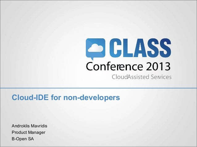 Cloud-IDE for non-developers Androklis Mavridis Product Manager B-Open SA